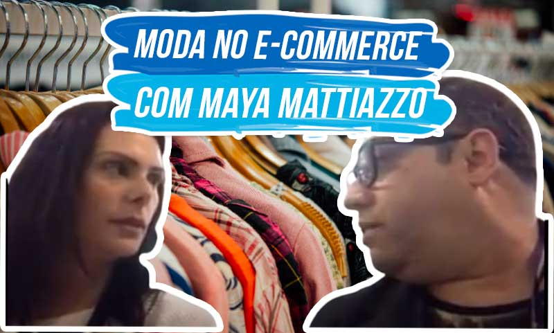 Moda no E-Commerce | Com Maya Mattiazzo