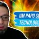 Um papo sobre tecnologia